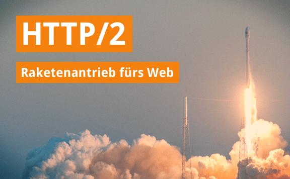 HTTP/2: Raketenantrieb fürs Web