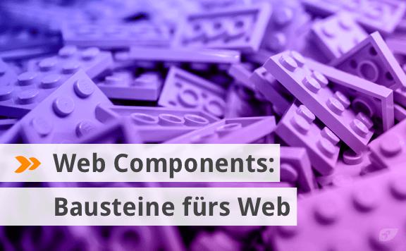 Web Components: Bausteine fürs Web