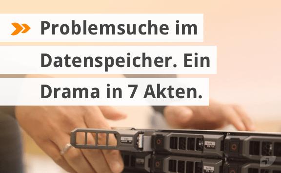 Problemsuche im Datenspeicher. Ein Drama in 7 Akten.