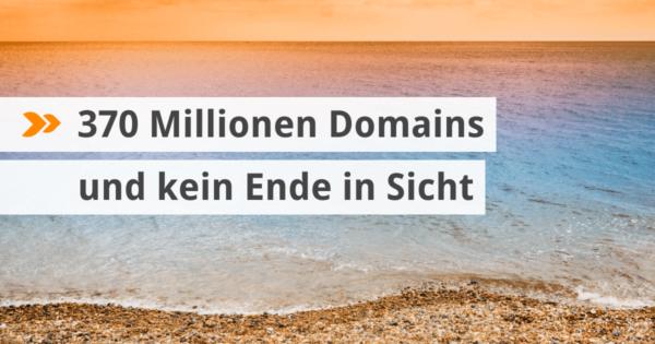 370 Millionen Domains und kein Ende in Sicht.