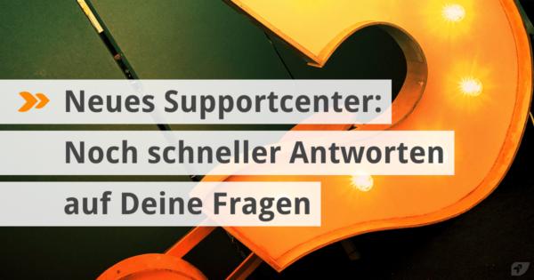 Neues Supportcenter: Noch schneller Antworten auf Deine Fragen.